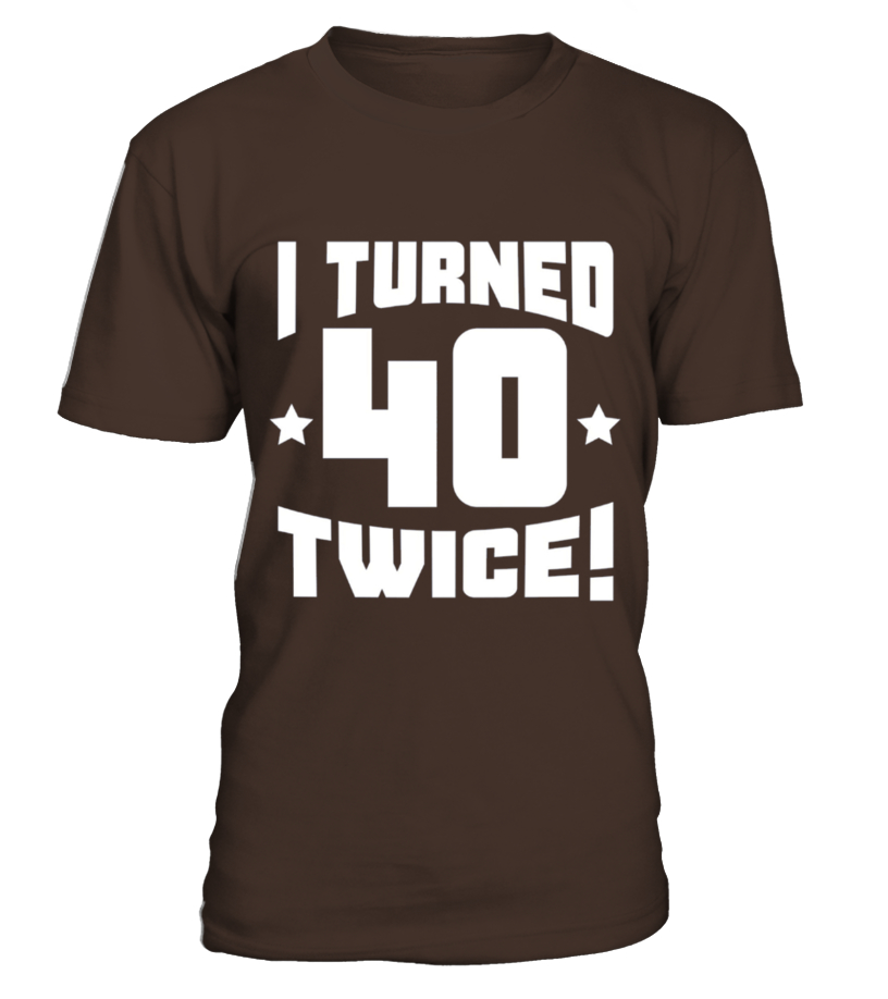 I Turned 40 Twice Funny 80th Birthday T Shirt