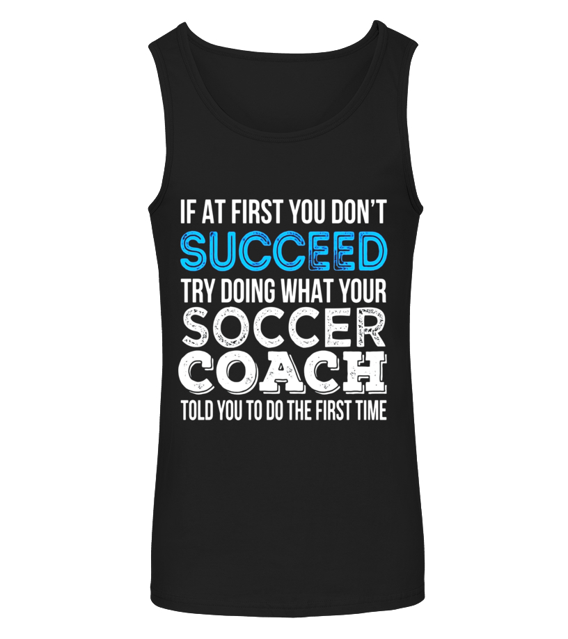 Soccer Coach Shirt Try Doing What Your Soccer Coach Told You Unisex Sweatshirt