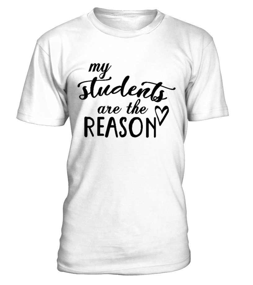 My students are the reason Classic - T-shirt | Teezily