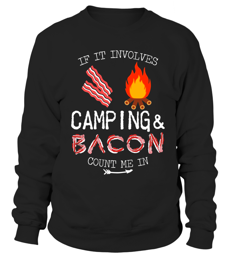 7a66cba9 Funny Camping Shirts If It Involves Bacon Count Me In Tshirt - Sweatshirt