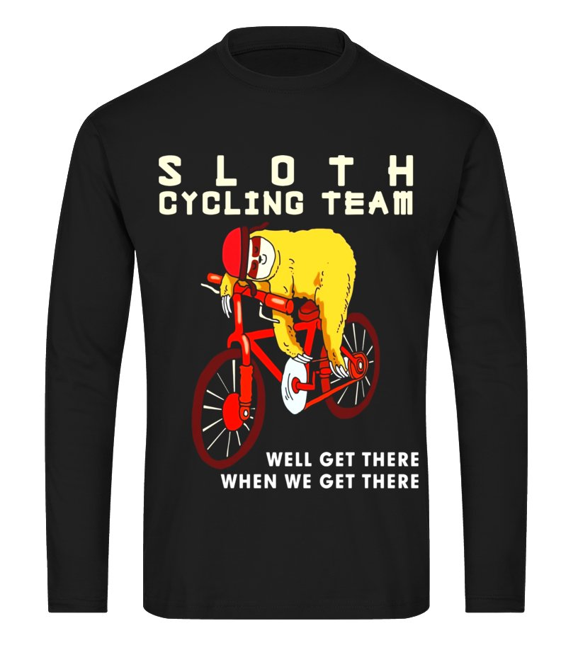 Bicycle Humor Hoodie Sloth Team Well Get There When Funny Cycling