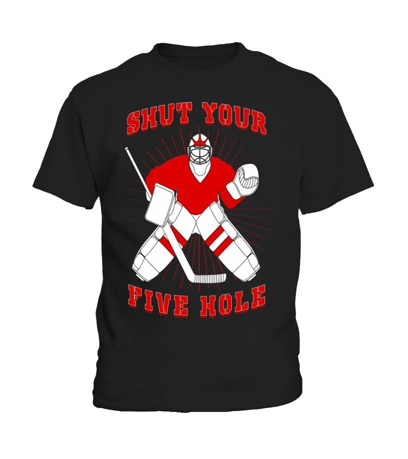 e44c73d1 Shut Your Five Hole - Funny Hockey Dad & Lover Gift T-Shirt ...