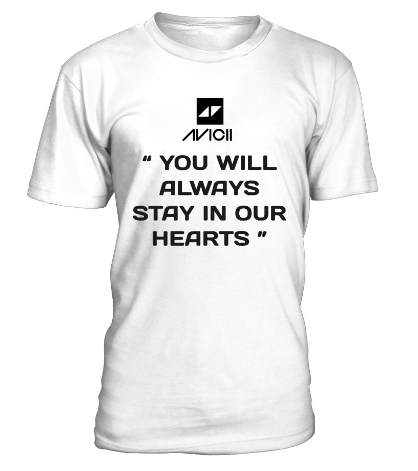 AVICII You will always stay in our heart T shirt | Teezily