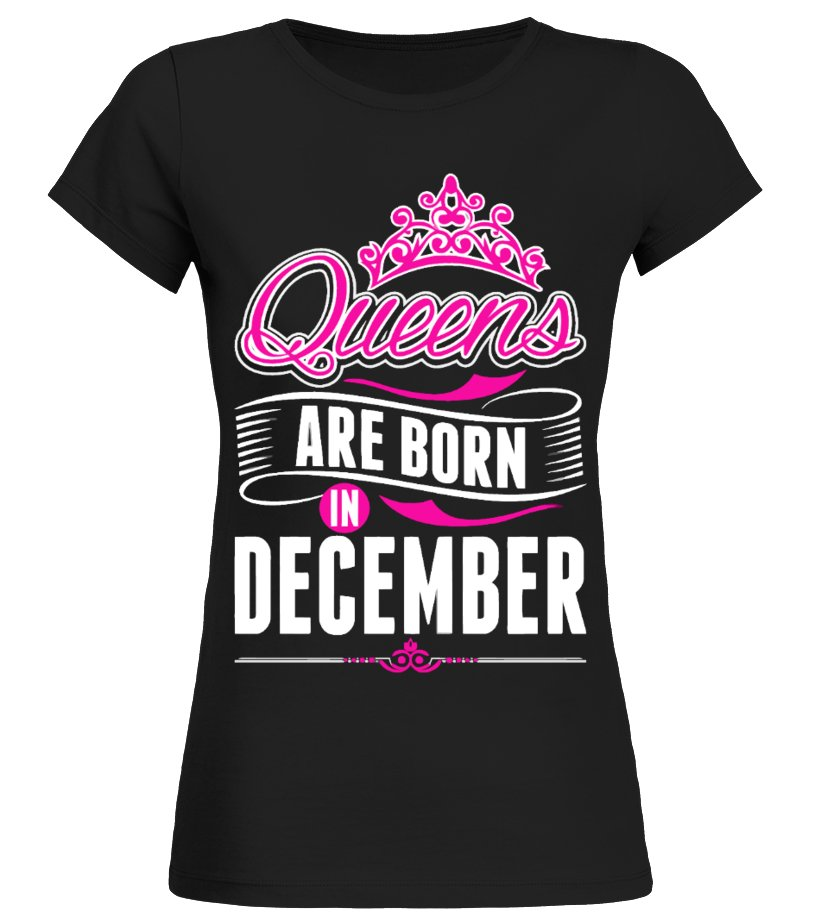 QUEENS are BORN in DECEMBER T shirt Funny Birthday gift tee UNISEX Ladies Kids