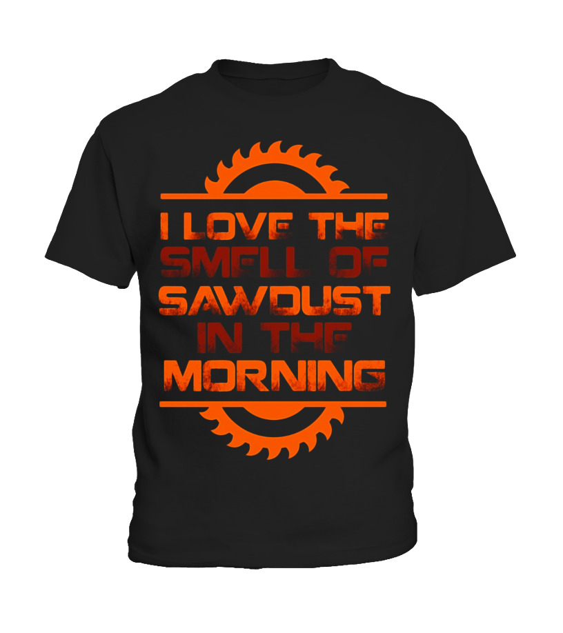 a8e637b642e1 Love The Smell Of Sawdust Funny Father's Day Gift Dad - T-shirt ...