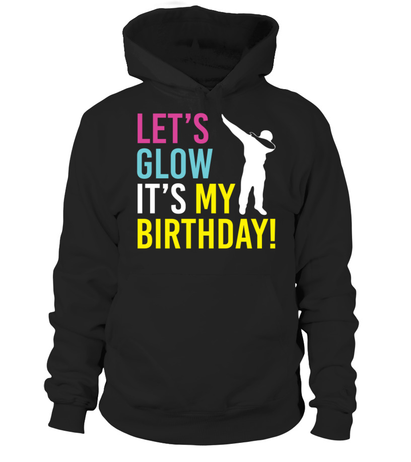 LETS GLOW PARTY ITS MY BIRTHDAY SHIRT DA