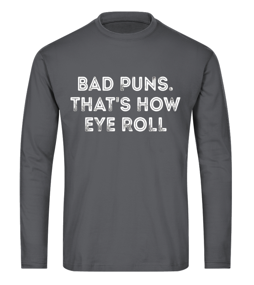 Bad puns that's how eye roll clever quotes funny t-shirt - T