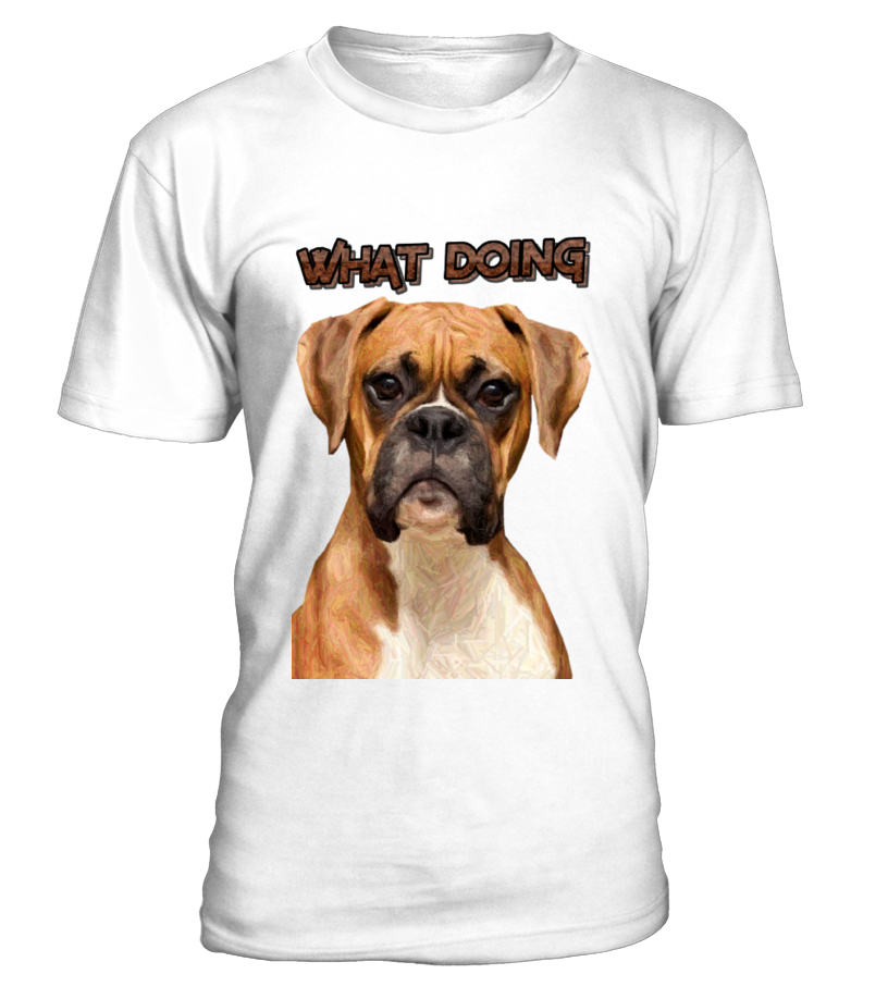 Limited Edition What Doing Boxer Dog
