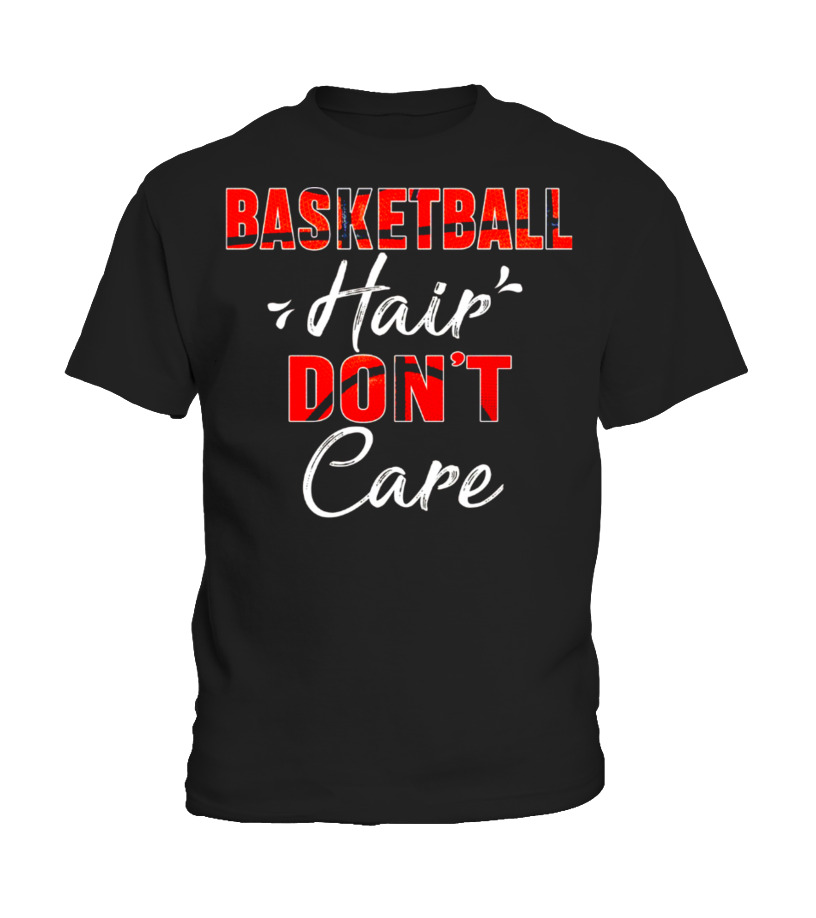 Basketball Hair Dont Care Funny Quotes Sports Hobbies T Shirt