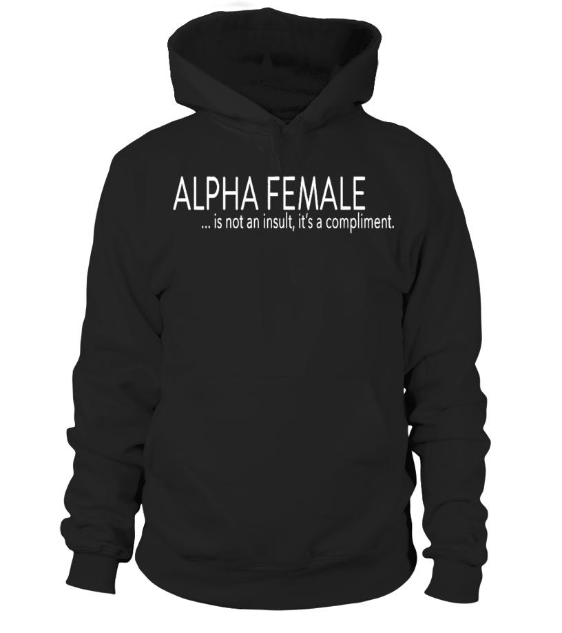 ALPHA FEMALE    it's a compliment - T-shirt | Teezily