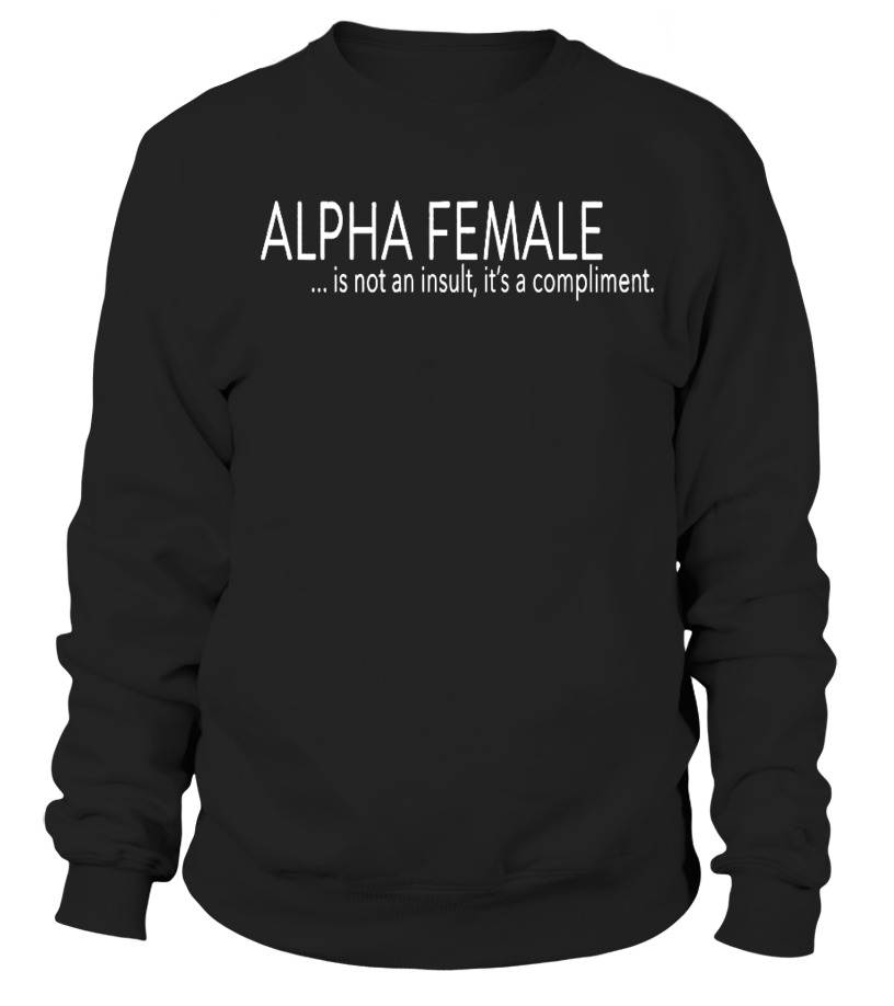 13355004 ALPHA FEMALE... it's a compliment - T-shirt | Teezily