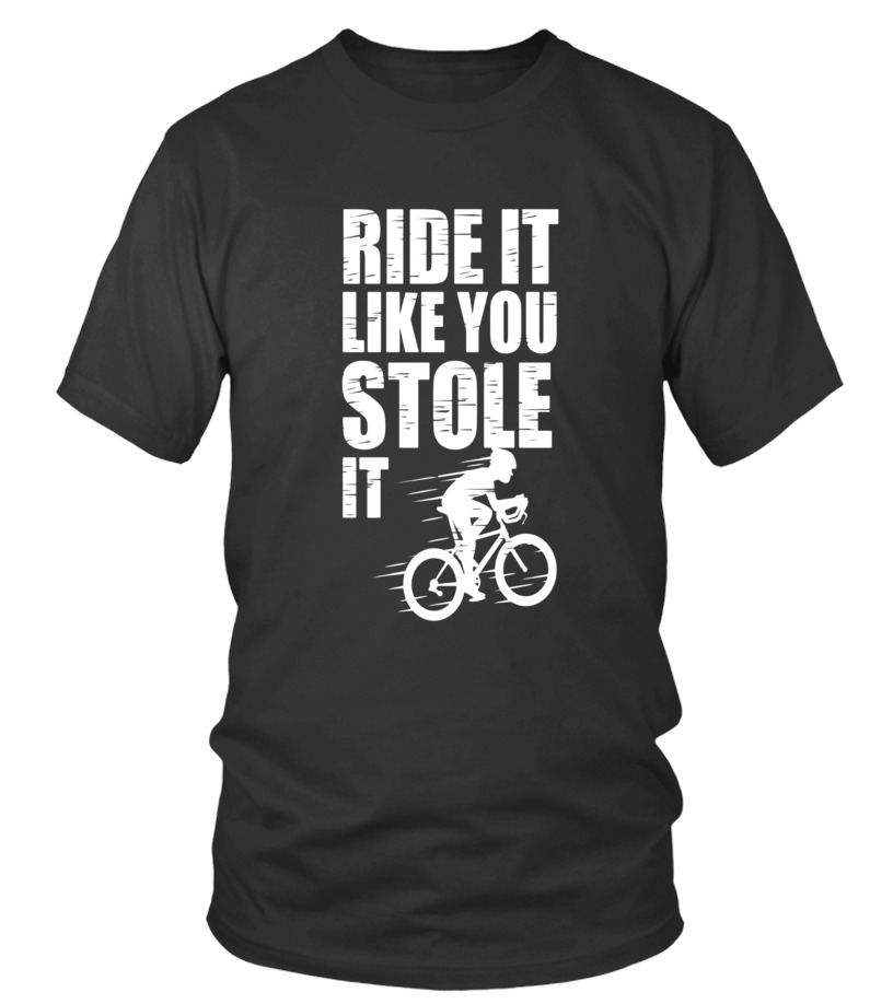 ef3c08d7f T-shirt - Ride Your Bike Like You Stole It Funny Cycling Tshirt ...