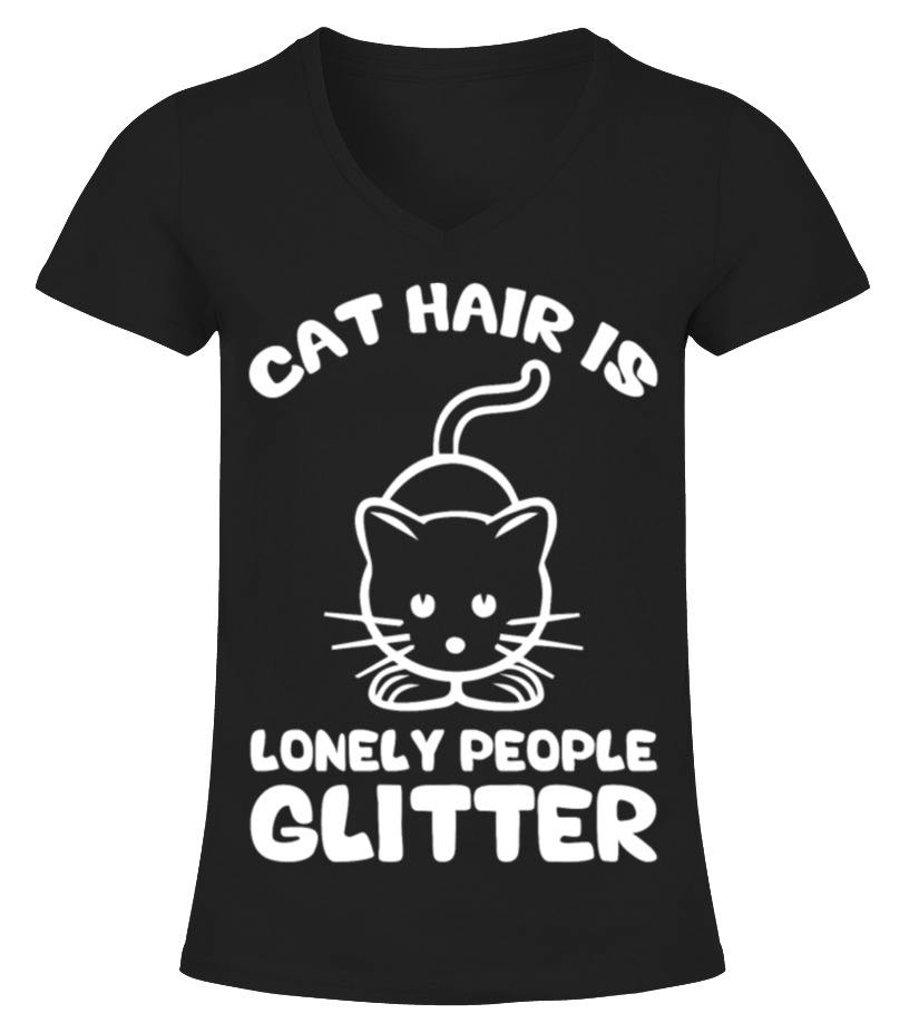 Cat Hair Is Lonely People Glitter Tshirt T Shirt Teezily