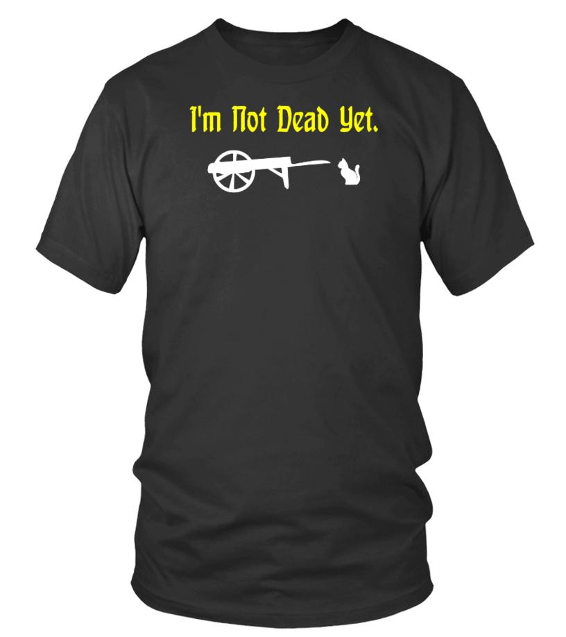 Monty Python Im Not Dead Yet T Shirt Teezily