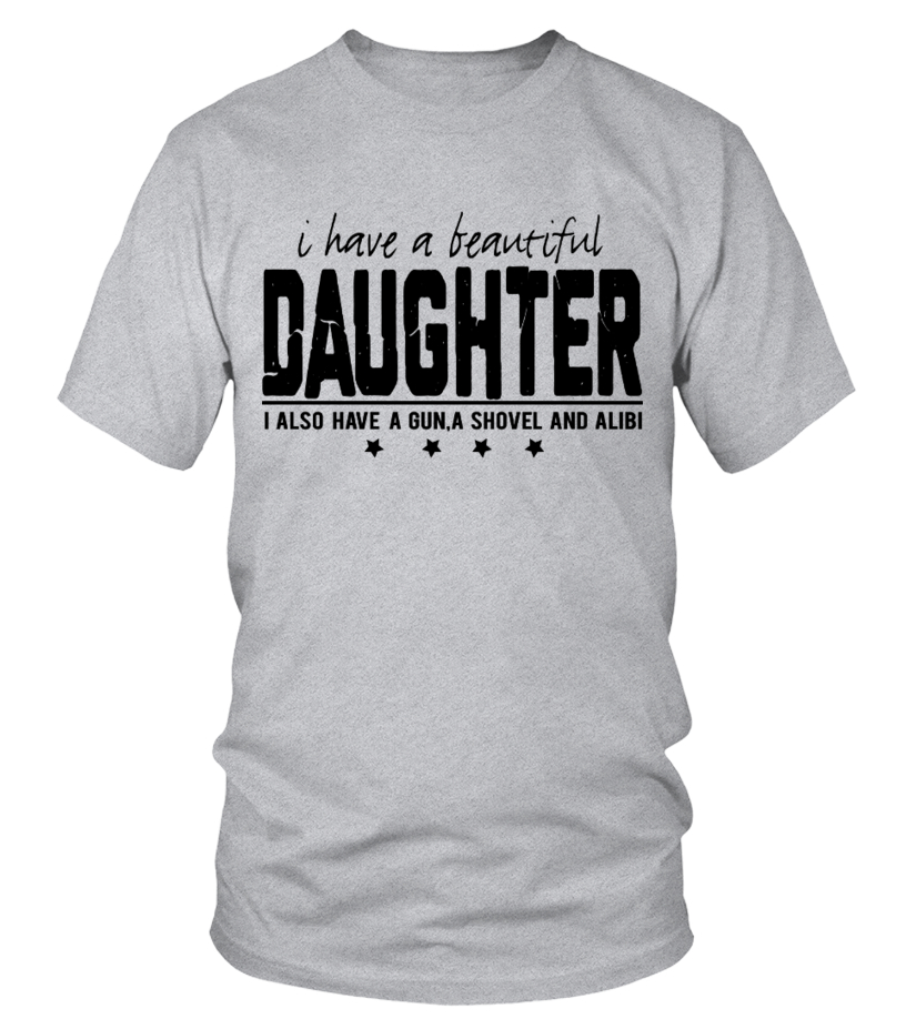 Short Sleeve Shirts I Do Have A Beautiful Daughter Tee Shirt