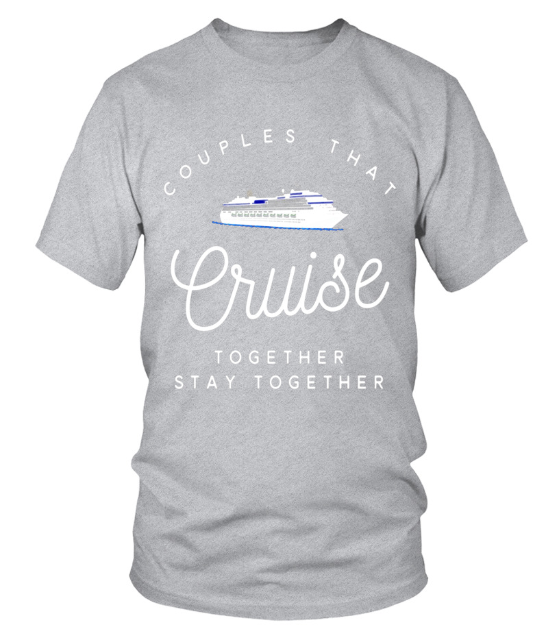 406c37ab Couples that cruise together stay together vacation t-shirt - T-skjorte