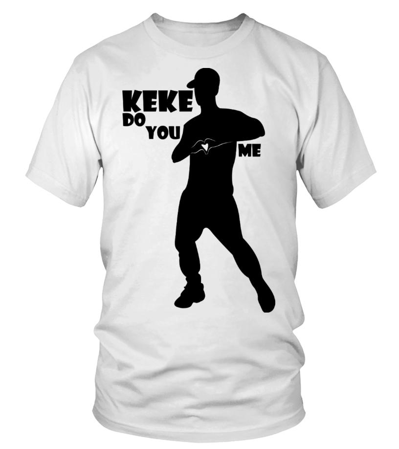 Limited Edition Keke Do U Love Me Shirts T Shirt Teezily