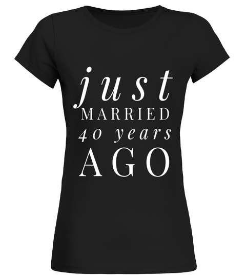 Funny Just Married 40 Years Ago Wedding Anniversary T-shirt T-shirt | Teezily