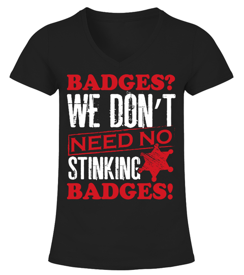 T-shirt Need No Stinking Badges | Teezily