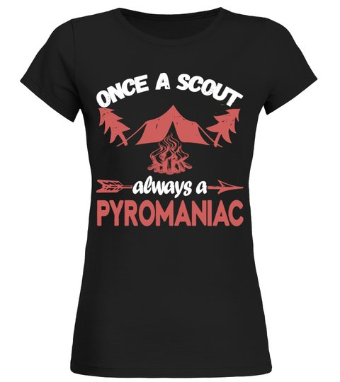 Once A Scout Always A Pyromaniac T-shirt | Teezily