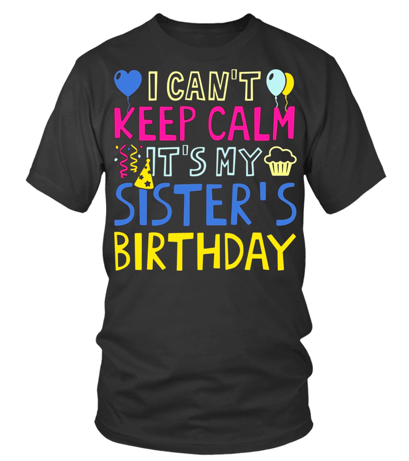 Its My Sisters Birthday Gifts Shirts I Cant Keep Calm