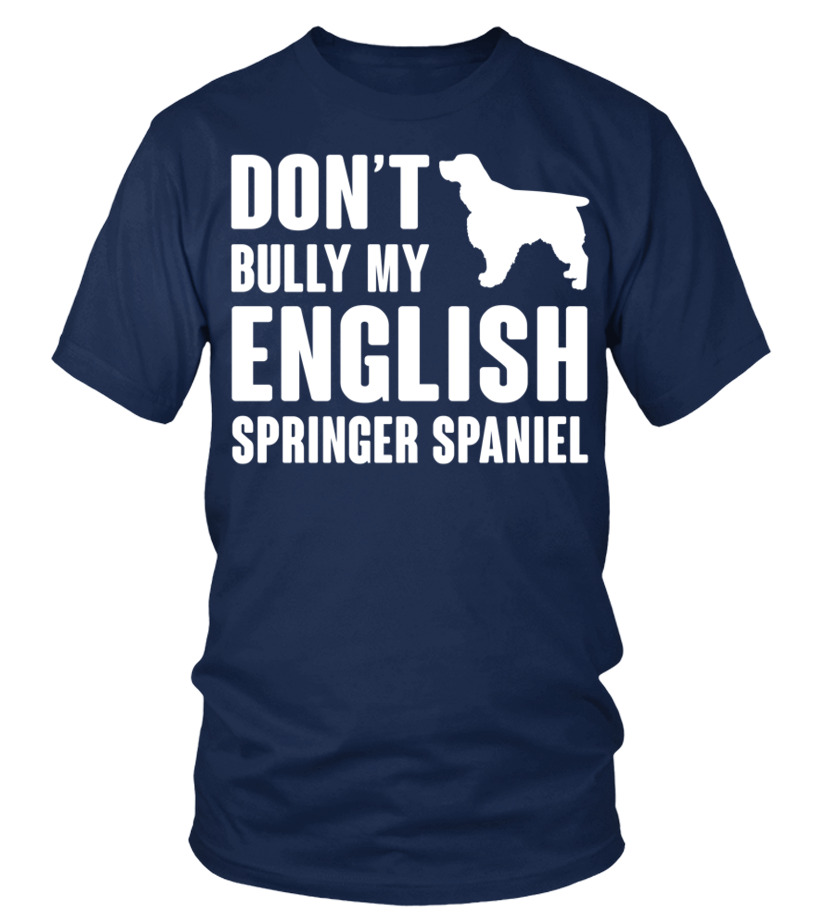 Don t Bully My English Springer Spaniel - T-shirt | Teezily