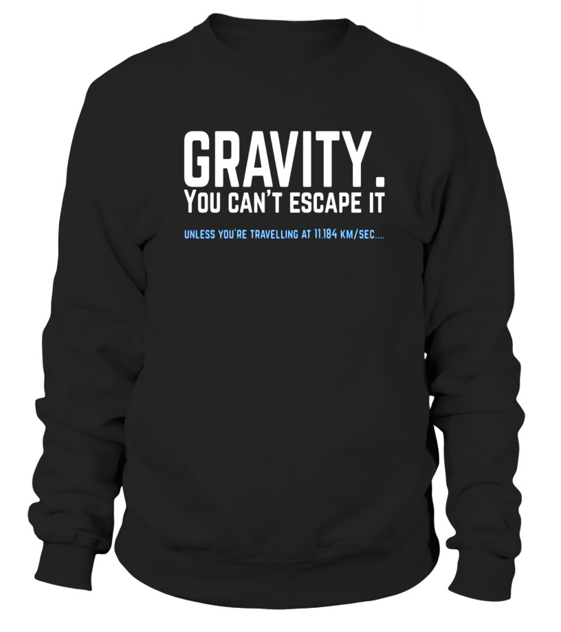dd43bfab7dccb Sweater - Gravity. You can t escape it. Funny science pun T-shirt ...