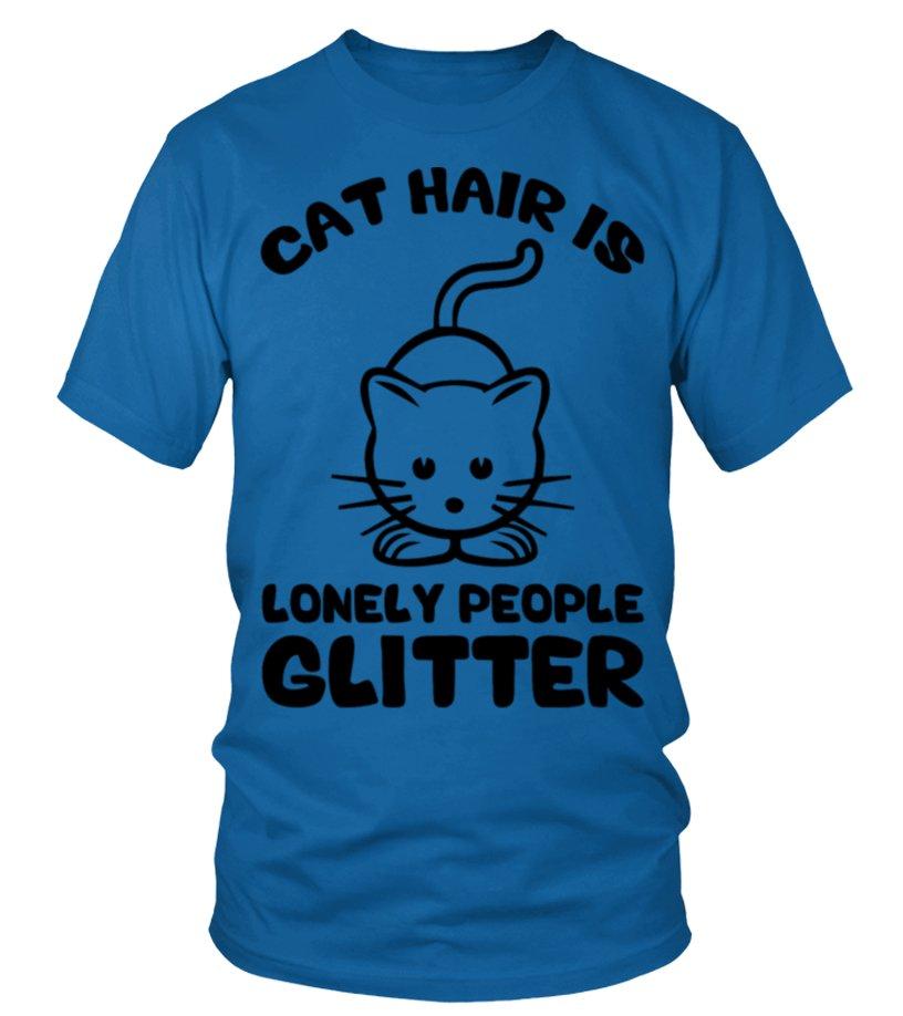 Cat Hair Is Lonely People Glitter 2 Tshirt T Shirt Teezily