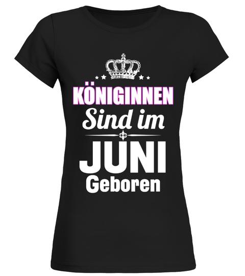 KÖNIGINNEN SIND IM JUNI GEBOREN T-Shirt | Teezily