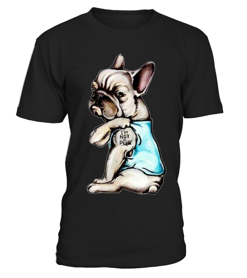 Im Frenchie Not A Pug T Shirt Teezily