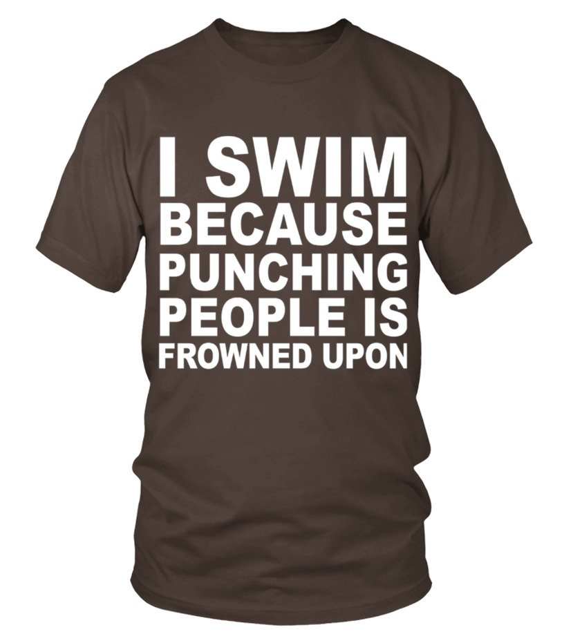 f969717cfd I Swim Because Punching People Is Frowned Upon T-shirt - T-shirt ...