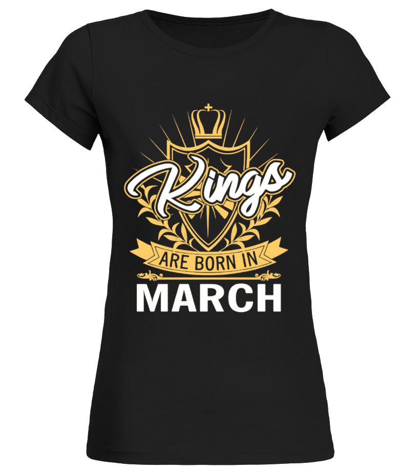 Kings Are Born In March Month Of Birth Shirt Birthday Gift