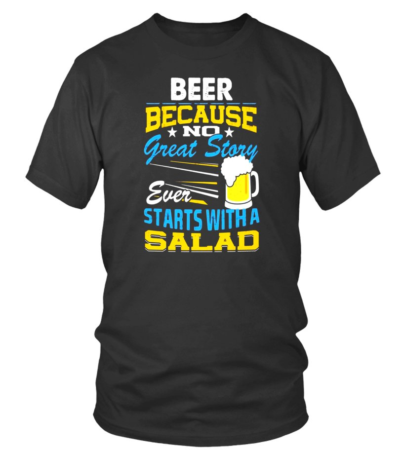 50b0497a17e9d T-shirt - Beer Because No Great Story Starts with a Salad T Shirt ...