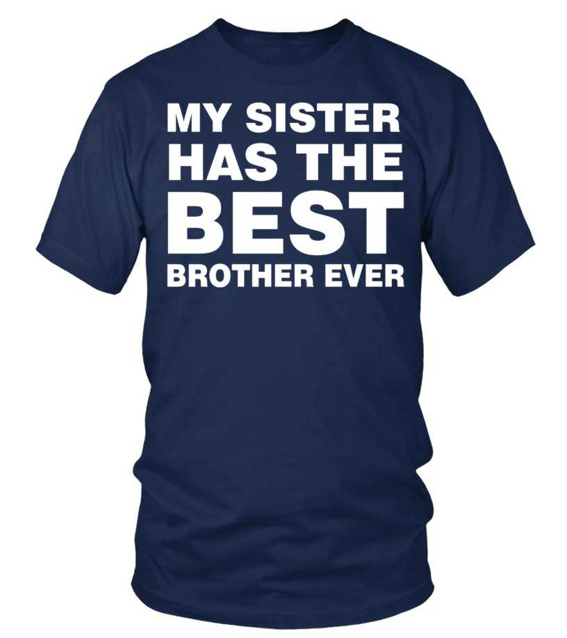 Family Funny Brother My Sister Has The Best Brother Ever T Shirt