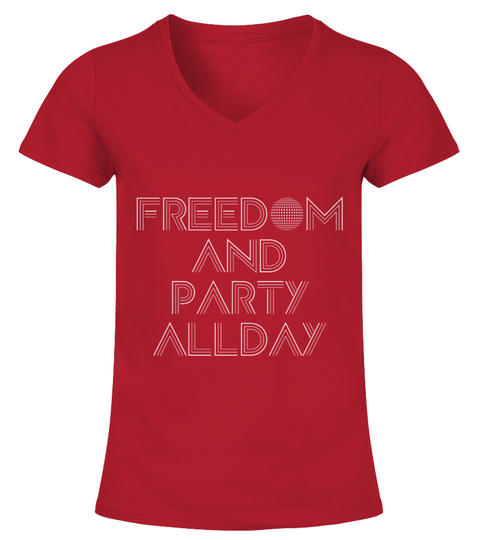 Freedom and party all day T-Shirt | Teezily