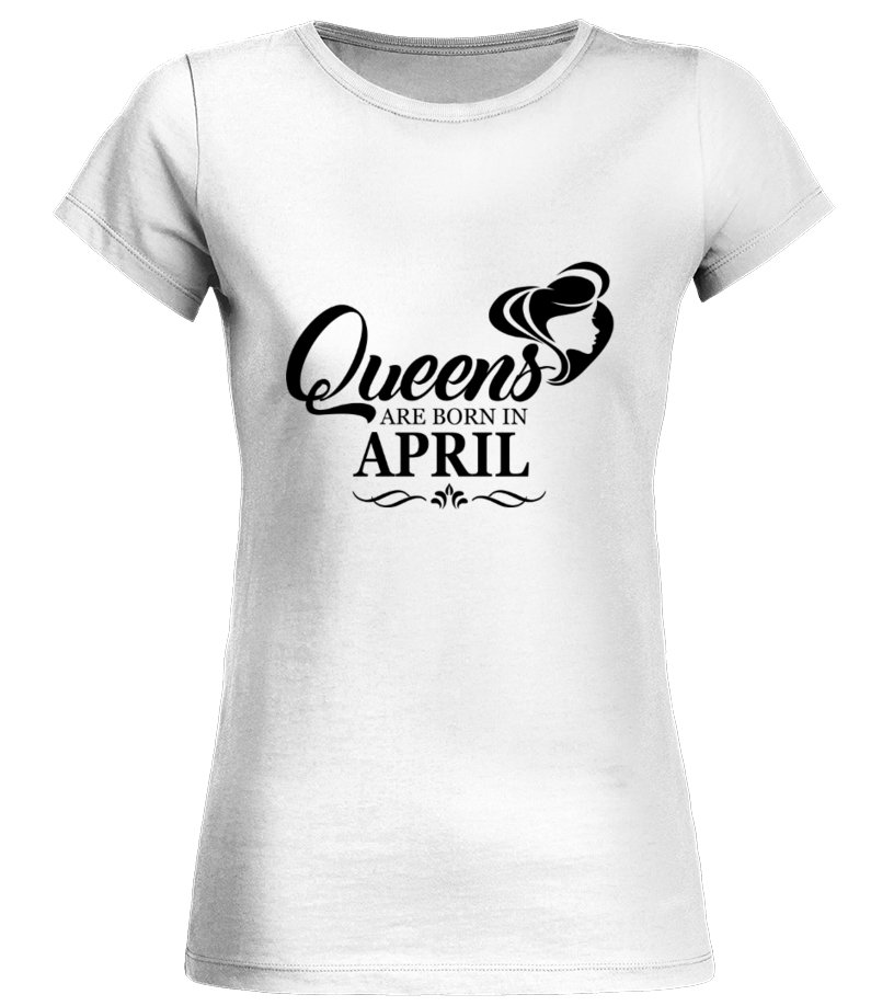 8cc266d8 Queens are born in April - T-shirt | Teezily