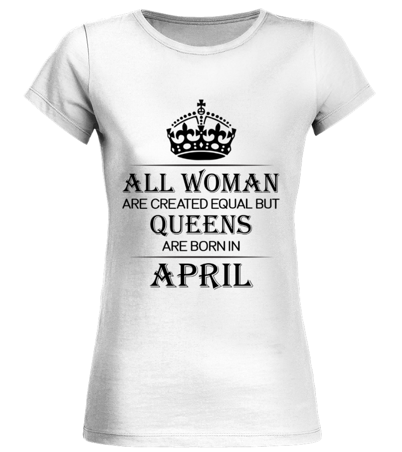 1e822fd1 All woman are created equal but queens are born in April - T-shirt ...