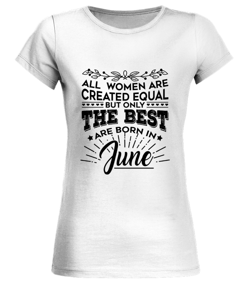 2f3df24a8 All women are created equal but only the best are born in June - T-