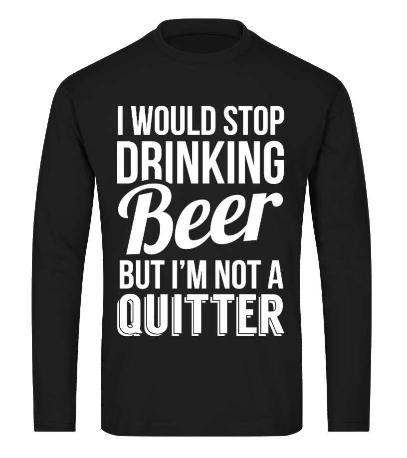 I WOULD STOP DRINKING BEER - T-shirt | Teezily
