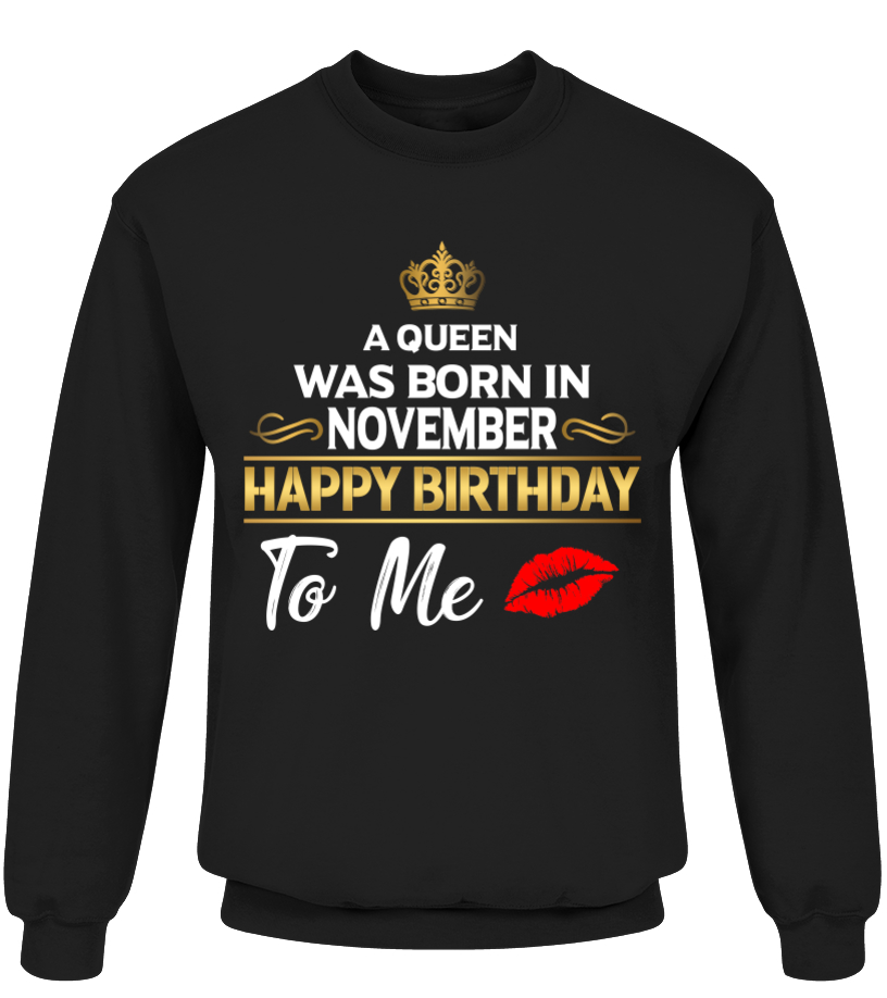 f53cc6d1 A Queen was born in November. Happy Birthday to me - T-shirt | Teezily
