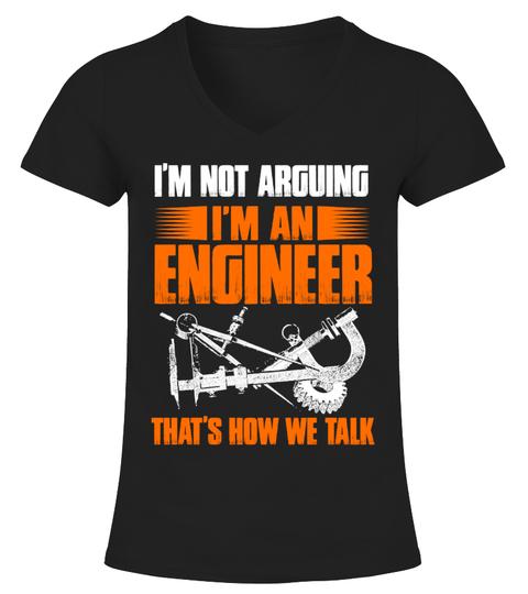 Engineer 'I'm not arguing' T-shirt T-shirt | Teezily