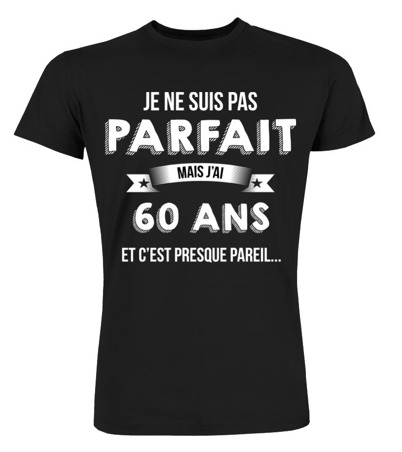 T Shirt Je Ne Suis Pas Parfait Mais Je Suis 60 Ans Et Cest