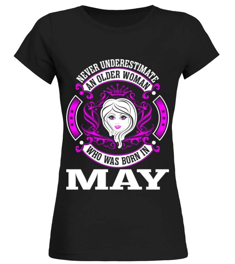 An Older Woman Who Was Born In May T Shirt Birthday Gift