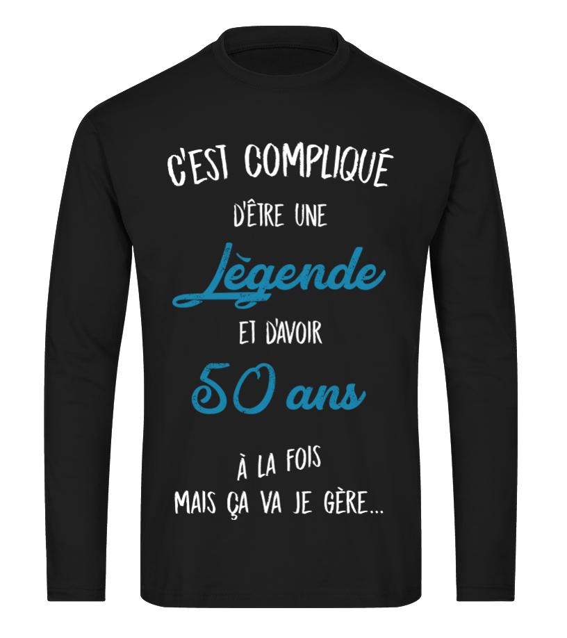 T Shirt C Est Complique D Etre Une Legende Et 50 Ans A La Fois Mais Ca Va Je Gere Cadeau Noel Anniversaire Humour Drole Homme Cadeaux Teezily