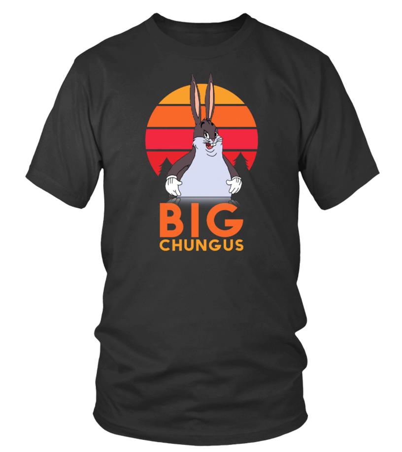 Funny Big Chungus T Shirt T Shirt Teezily