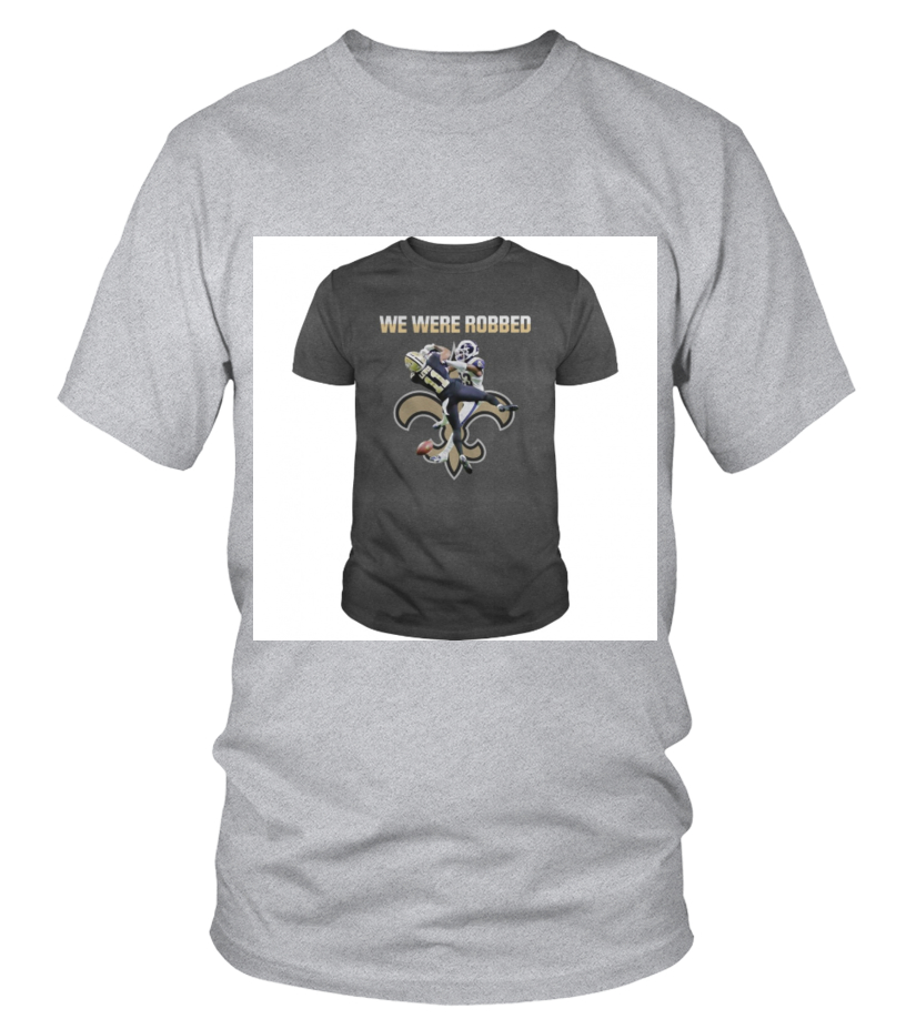 We were robbed New Orleans Saints shirt - T-shirt  c7c8a8c79