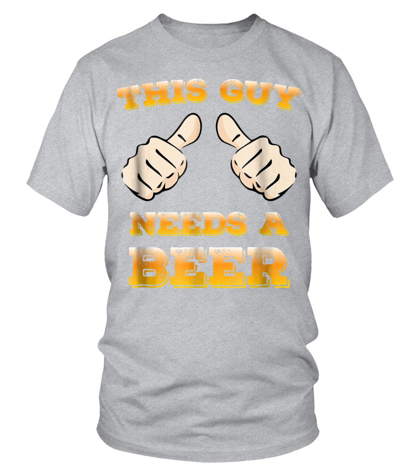 147e8b8cbd3c Mens This Guy Needs A Beer Funny T-Shirt for Beer Lover Dads - T ...