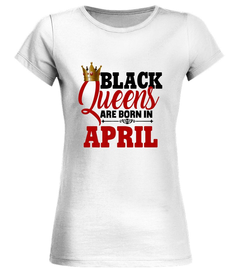 7922ef3e Black Queens Are Born In April - T-shirt | Teezily