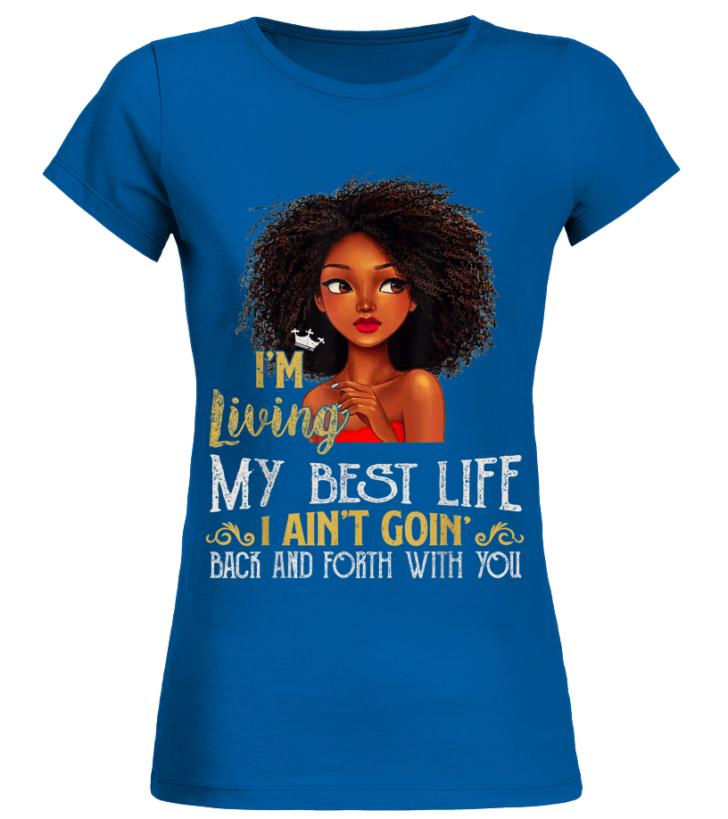 9776cbf23 I'm Living My Best Life I Ain't Goin Back And Forth With You - T ...