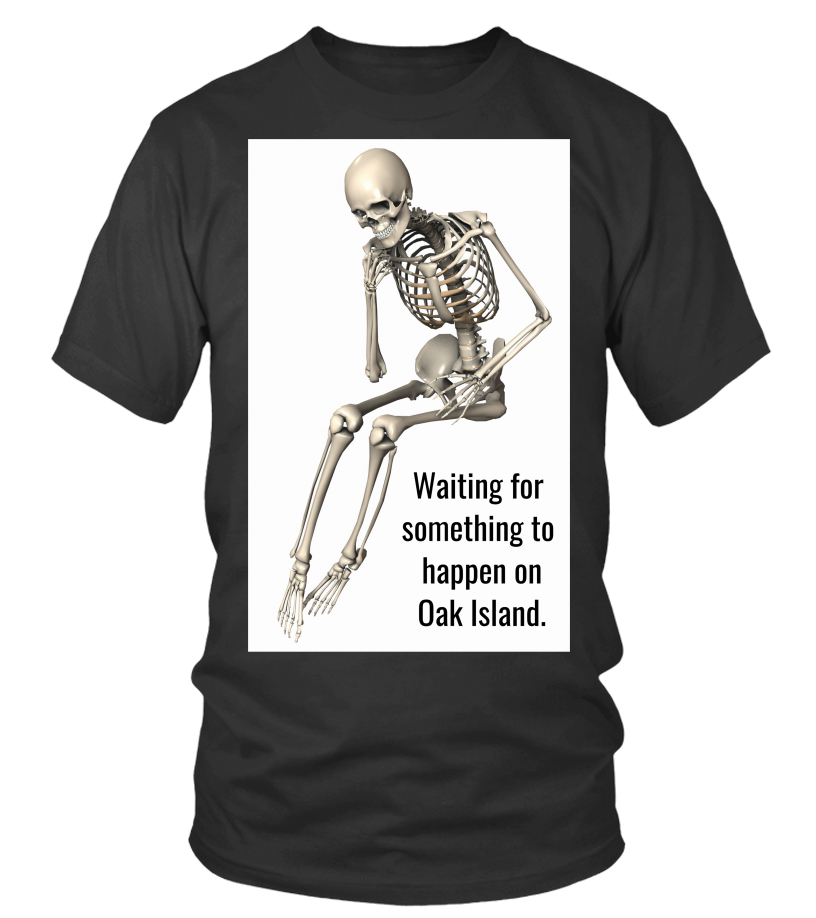 Oak Island Curse Tshirt Skeleton Funny Waiting for Treasure - T
